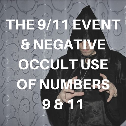 The 9/11 Event & Negative Occult Use of Numbers 9 & 11