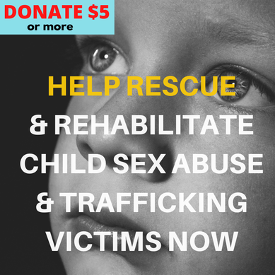 Donate $5 to help Rescue & Rehabilitate Child Sex Abuse & Trafficking Victims
