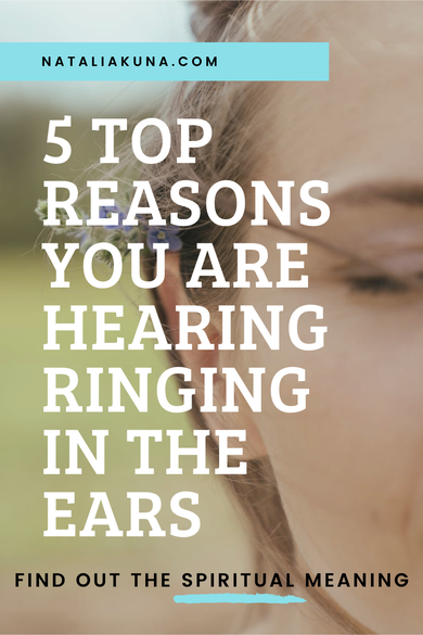 Top 5 Spiritual Reasons Why You are Hearing Ringing in the Ears by Natalia Kuna