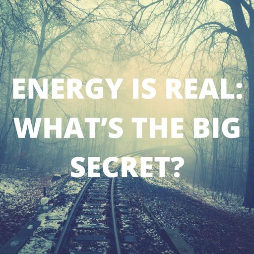 energy is real - whats the big secret?